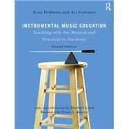 Instrumental Music Education: Teaching with the Musical and Practical in Harmony by Feldman; Evan, 9781138921405