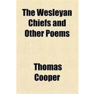 The Wesleyan Chiefs and Other Poems by Cooper, Thomas, 9781154521405