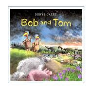 Bob and Tom by Cazet, Denys, 9781481461405