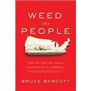Weed the People by Barcott, Bruce, 9781618931405