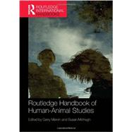 Routledge Handbook of Human-Animal Studies by Garry Marvin;, 9780415521406