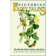 Victorian Fairy Tales: The Revolt of the Fairies and Elves by Zipes,Jack;Zipes,Jack, 9780415901406