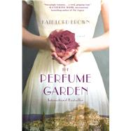The Perfume Garden A Novel by Brown, Kate Lord, 9781250091406