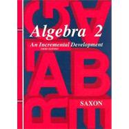 Algebra 2 : An Incremental Development by Saxon, John H., Jr., 9781565771406