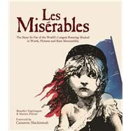 Les Miserables The Story of the World's Longest Running Musical in Words, Pictures and Rare Memorabilia by Nightingale, Benedict; Palmer, Martyn; Mackintosh, Cameron, 9781787391406