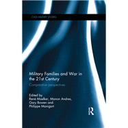 Military Families and War in the 21st Century: Comparative perspectives by Moelker; Rene, 9780415821407