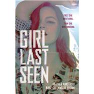 Girl Last Seen by Brown, Anne Greenwood; Anastasiu, Heather, 9780807581407