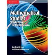 Mathematical Studies Standard Level for the IB Diploma by Meyrick, Caroline; Dwamena, Kwame, 9781107691407