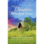 The Daughter Who Got Away by Freedman, Leora, 9781592871407