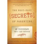 The Best-Kept Secrets of Parenting: 18 Principles That Other Books Forget by Wilcox, Brad; Robbins, Jerrick, 9781938301407