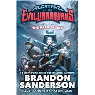 The Dark Talent Alcatraz vs. the Evil Librarians by Sanderson, Brandon, 9780765381408