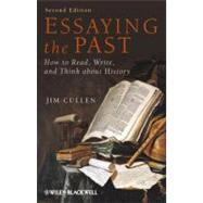 Essaying the Past : How to Read, Write and Think about History by Cullen, Jim, 9781444351408