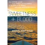 Sweetness And Blood : How Surfing Spread From Hawaii And California To The Rest Of The World, With Some Unexpected Results