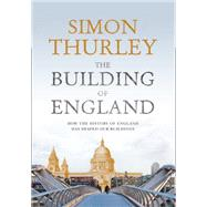 The Building of England: How the History of England Has Shaped Our Buildings by Thurley, Simon, 9780007301409