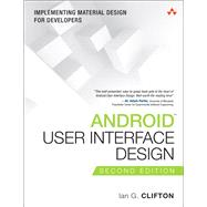 Android User Interface Design Implementing Material Design for Developers by Clifton, Ian, 9780134191409