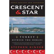 Crescent and Star Turkey Between Two Worlds by Kinzer, Stephen, 9780374531409