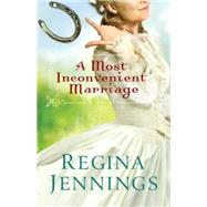A Most Inconvenient Marriage by Jennings, Regina, 9780764211409