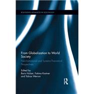 From Globalization to World Society: Neo-Institutional and Systems-Theoretical Perspectives by Holzer; Boris, 9781138291409