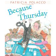 Because of Thursday by Polacco, Patricia; Polacco, Patricia, 9781481421409