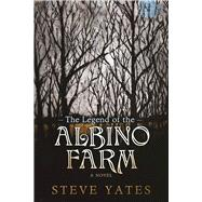 The Legend of the Albino Farm by Yates, Steve, 9781609531409
