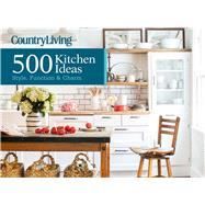 Country Living 500 Kitchen Ideas Style, Function & Charm by Devito, Dominique, 9781618371409