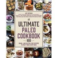 The Ultimate Paleo Cookbook 900 Grain- and Gluten-Free Recipes to Meet Your Every Need by Vartanian, Arsy; Potter, Caroline; McClelland, Rachel; Heino, Katja; Ball, Rachel; Menegaz, Vivica; Kovacs, Nazanin; Healy, Hannah; Castaneda, Jenny; Winters, Kelly, 9781624141409