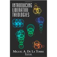 Introducing Liberative Theologies by De LA Torre, Miguel A., 9781626981409