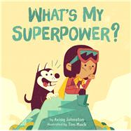 What's My Superpower? by Johnston, Aviaq; MacK, Tim, 9781772271409