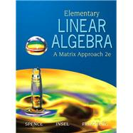Elementary Linear Algebra by Spence, Lawrence E.; Insel, Arnold J.; Friedberg, Stephen H., 9780131871410