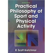 Practical Philosophy of Sport and Physical Activity - 2nd Edition by Kretchmar, R. Scott, 9780736001410