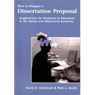 How to Prepare a Dissertation Proposal : Suggestions for Students in Education and the Social and Behavioral Sciences by Krathwohl, David R., 9780815681410