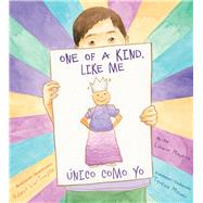 One of a Kind, Like Me / Único Como Yo by Mayeno, Laurin; Liu-trujillo, Robert; Mlawer, Teresa, 9780985351410
