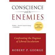 Conscience and Its Enemies by George, Robert P., 9781610171410