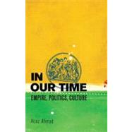 In Our Time: Empire, Politics, Culture by Ahmad, Aijaz, 9781844671410