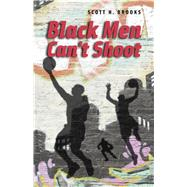 Black Men Can't Shoot by Brooks, Scott N., 9780226211411