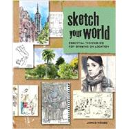 Sketch Your World: Essential Techniques for Drawing on Location by Hobbs, James, 9781440331411