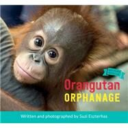 Orangutan Orphanage by Eszterhas, Suzi, 9781771471411