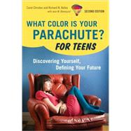 What Color Is Your Parachute? : For Teens - Discovering Yourself, Defining Your Future by CHRISTEN, CAROLBOLLES, RICHARD N., 9781580081412