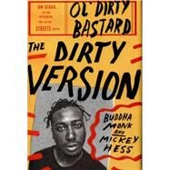 The Dirty Version: On Stage, in the Studio, and in the Streets With Ol' Dirty Bastard by Monk, Buddha; Hess, Mickey, 9780062231413