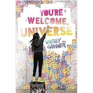 You're Welcome, Universe by GARDNER, WHITNEY, 9780399551413