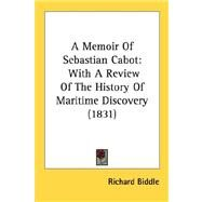 Memoir of Sebastian Cabot : With A Review of the History of Maritime Discovery (1831) by Biddle, Richard, 9780548591413