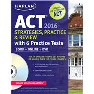 Kaplan ACT 2016 Strategies, Practice and Review with 6 Practice Tests Book + Online + DVD by Unknown, 9781625231413