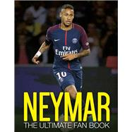 Neymar The Ultimate Fan Book by Callow, Nick, 9781787391413