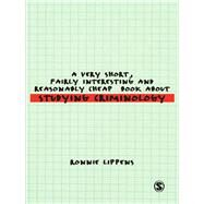 A Very Short, Fairly Interesting and Reasonably Cheap Book About Studying Criminology by Ronnie Lippens, 9781848601413