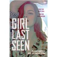 Girl Last Seen by Anastasiu, Heather; Brown, Anne Greenwood, 9780807581414
