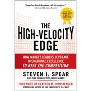 The High-Velocity Edge: How Market Leaders Leverage Operational Excellence to Beat the Competition by Spear, Steven, 9780071741415