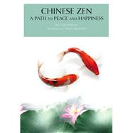 Peace, Contentment and Happiness : The Cultivation of Chinese Zen by Yansheng, Wu; Blishen, Tony, 9781602201415