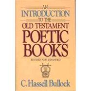 Introduction to the Old Testament Poetic Books by Bullock, C. Hassell, 9780802441416