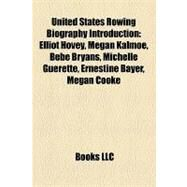United States Rowing Biography Introduction : Elliot Hovey, Megan Kalmoe, Bebe Bryans, Michelle Guerette, Ernestine Bayer, Megan Cooke by , 9781157171416
