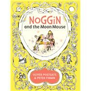 Noggin and the Moon Mouse by Postgate, Oliver; Firmin, Peter, 9781405281416